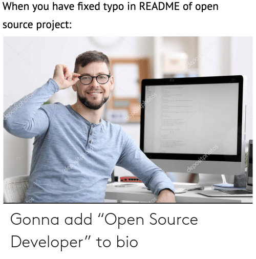 """typo: When you have fixed typo in README of open  source project:  depositphotos  depositphotos  depositphotos  11  depositphotos  depositoholos  depositphotos Gonna add """"Open Source Developer"""" to bio"""