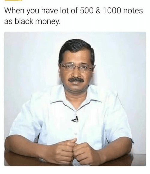 Memes, Money, and Black: When you have lot of 500 & 1000 notes  as black money.