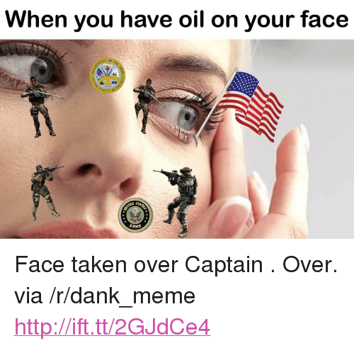 """Arma: When you have oil on your face  ENT OF 7  177S  ATES O  ARMA <p>Face taken over Captain . Over. via /r/dank_meme <a href=""""http://ift.tt/2GJdCe4"""">http://ift.tt/2GJdCe4</a></p>"""