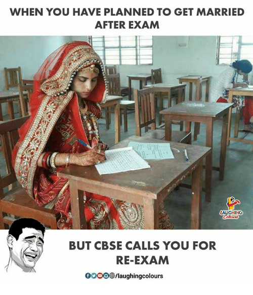 gooo: WHEN YOU HAVE PLANNED TO GET MARRIED  AFTER EXAM  HING  BUT CBSE CALLS YOU FOR  RE-EXAM  GOOO /laughingcolours