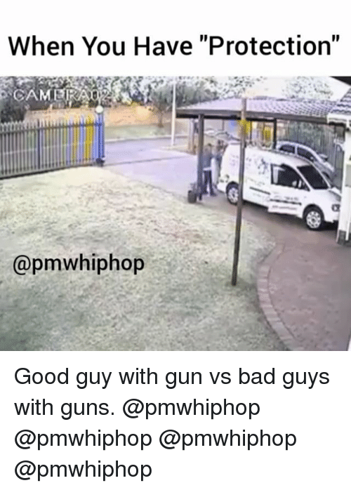 """Guy With Gun: When You Have """"Protection""""  @pmwhiphop Good guy with gun vs bad guys with guns. @pmwhiphop @pmwhiphop @pmwhiphop @pmwhiphop"""