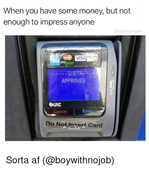 Impresser: When you have some money, but not  enough to impress anyone  highfiveexpert  VISA v  paypass  SORTA-  APPROVED  QUIC  Cancel  Do Not Insert Card Sorta af (@boywithnojob)