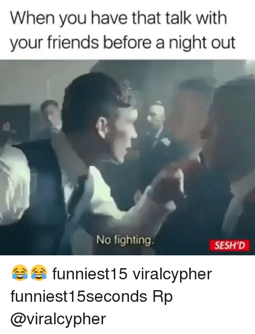 No Fighting: When you have that talk with  your friends before a night out  No fighting  SESH'D 😂😂 funniest15 viralcypher funniest15seconds Rp @viralcypher
