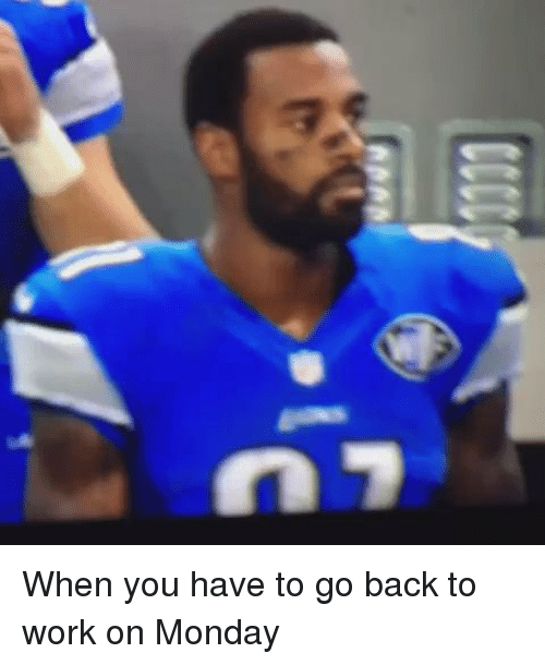 Mondays, Nfl, and Work: When you have to go back to work on Monday
