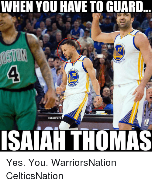 yes-you: WHEN YOU HAVE TO GUARD  27  ARRp  EN  30  ARRIO  @NBAMEMES  ISAIAH THOMAS Yes. You. WarriorsNation CelticsNation