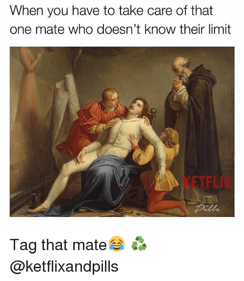 British, Take Care, and Who: When you have to take care of that  one mate who doesn't know their limit  KETFLIX Tag that mate😂 ♻️ @ketflixandpills