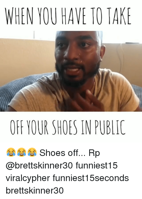 Funny, Shoes, and Public: WHEN YOU HAVE TO TAKE  OFF YOUR SHOES IN PUBLIC 😂😂😂 Shoes off... Rp @brettskinner30 funniest15 viralcypher funniest15seconds brettskinner30
