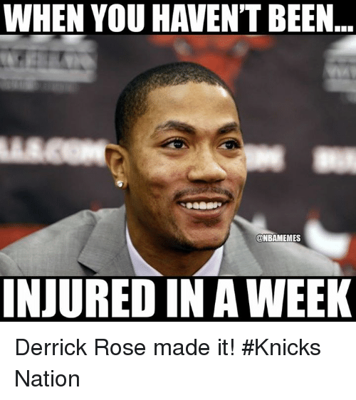 Derrick Rose, Nba, and Rose: WHEN YOU HAVENT BEEN  MES  INJURED IN A WEEK Derrick Rose made it! #Knicks Nation