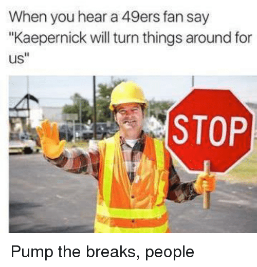 """49er: When you hear a 49ers fan say  """"Kaepernick will turn things aroundfor  us  STOP Pump the breaks, people"""
