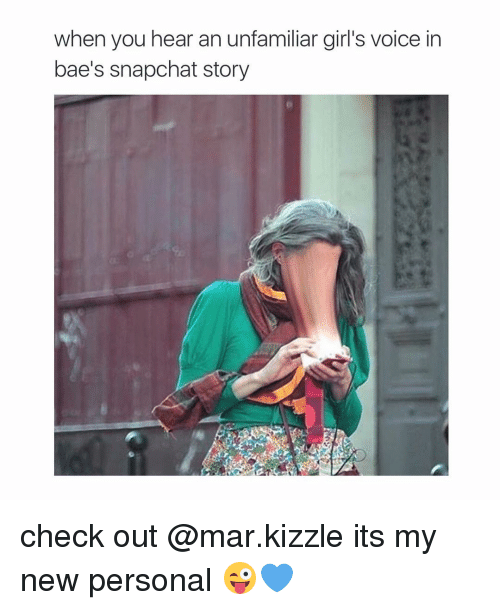 Bae, Girls, and Snapchat: when you hear an unfamiliar girl's voice in  bae's snapchat story check out @mar.kizzle its my new personal 😜💙