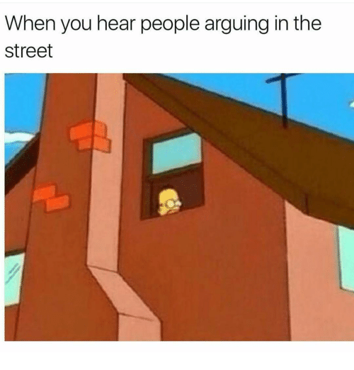 🤖: When you hear people arguing in the  street
