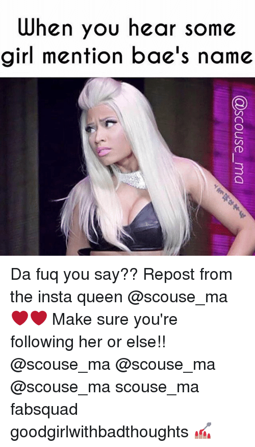 da fuq: When you hear some  girl mention bae's name Da fuq you say?? Repost from the insta queen @scouse_ma ❤️❤️ Make sure you're following her or else!! @scouse_ma @scouse_ma @scouse_ma scouse_ma fabsquad goodgirlwithbadthoughts 💅🏽