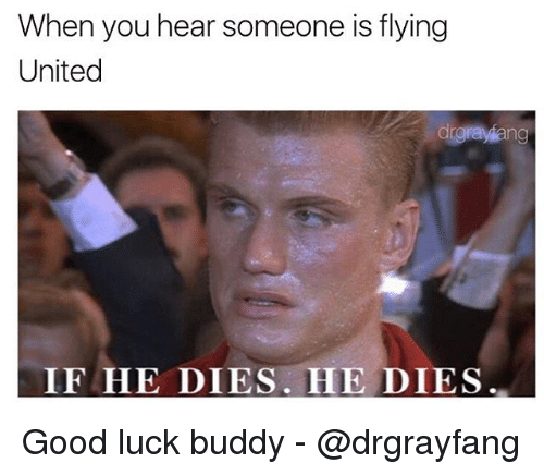 Dro: When you hear someone is flying  United  dro  IF HE DIES HE DIES Good luck buddy - @drgrayfang