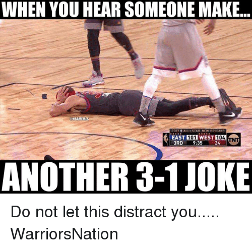 Memes, New Orleans, and Star: WHEN YOU HEAR SOMEONE MAKE  ONBAMEMES  2017  ALLA STAR NEW ORLEANS  EAST MI01WEST  104  3RD  9:35  24  NOTHER 3-1JOK Do not let this distract you..... WarriorsNation
