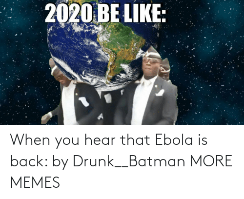 Drunk: When you hear that Ebola is back: by Drunk__Batman MORE MEMES