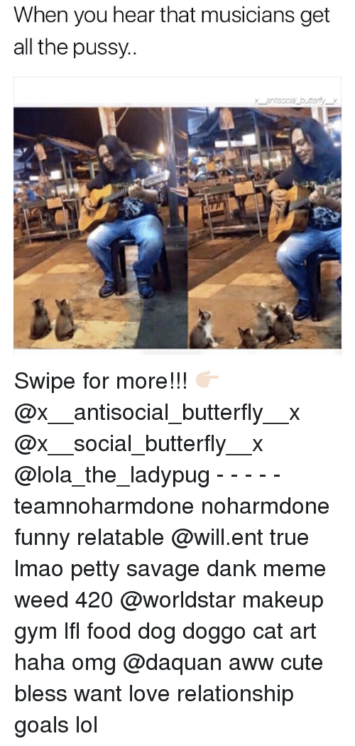 Haha Omg: When you hear that musicians get  all the  pussy.  an soca bu er Swipe for more!!! 👉🏻 @x__antisocial_butterfly__x @x__social_butterfly__x @lola_the_ladypug - - - - - teamnoharmdone noharmdone funny relatable @will.ent true lmao petty savage dank meme weed 420 @worldstar makeup gym lfl food dog doggo cat art haha omg @daquan aww cute bless want love relationship goals lol