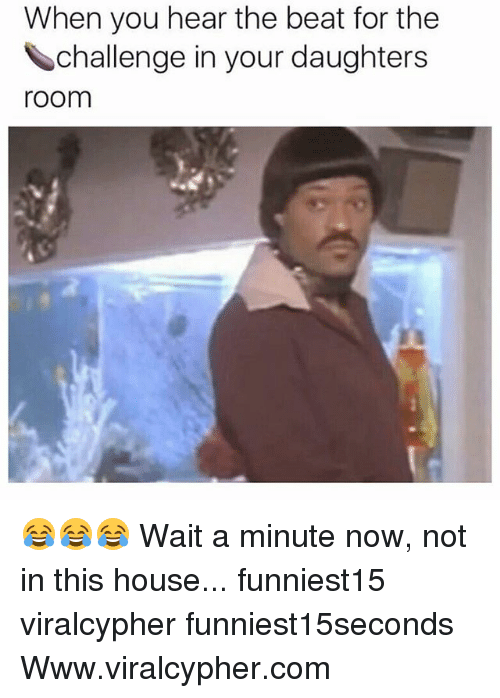 Funny, House, and Com: When you hear the beat for the  challenge in your daughters  room 😂😂😂 Wait a minute now, not in this house... funniest15 viralcypher funniest15seconds Www.viralcypher.com