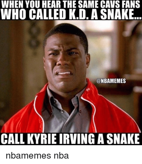 Basketball, Cavs, and Kyrie Irving: WHEN YOU HEAR THE SAME CAVS FANS  WHO CALLED K.D. A SNAKE..  @NBAMEMES  CALL KYRIE IRVING A SNAKE nbamemes nba