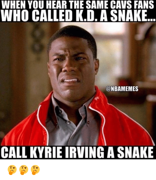 Cavs, Kyrie Irving, and Memes: WHEN YOU HEAR THE SAME CAVS FANS  WHO CALLED K.D, A SNAKE..  @NBAMEMES  CALL KYRIE IRVING A SNAKE 🤔🤔🤔