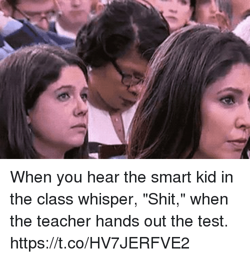 "Funny, Shit, and Teacher: When you hear the smart kid in the class whisper, ""Shit,"" when the teacher hands out the test.   https://t.co/HV7JERFVE2"