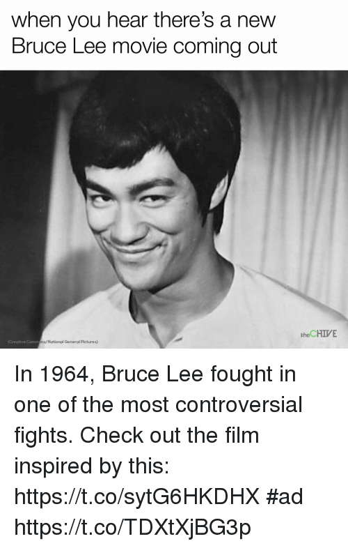 the chives: when you hear there's a new  Bruce Lee movie coming out  the CHIVE  (Creative Comm  ns/National General Pictures) In 1964, Bruce Lee fought in one of the most controversial fights. Check out the film inspired by this: https://t.co/sytG6HKDHX #ad https://t.co/TDXtXjBG3p