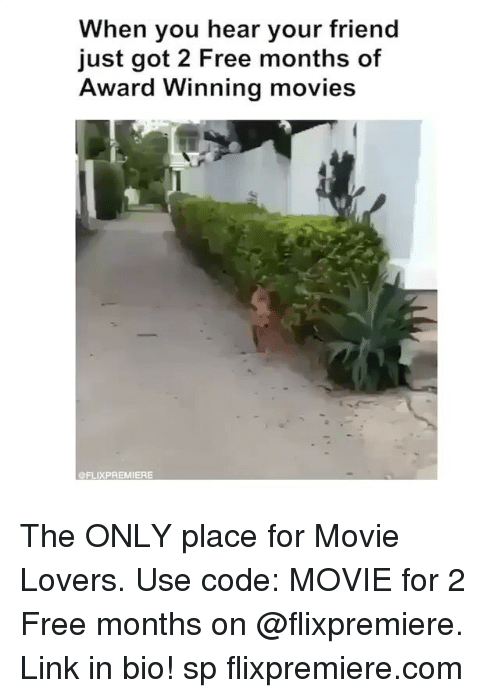 Movies, Free, and Link: When you hear your friend  just got 2 Free months of  Award Winning  movies  @FLIXPREMIERE The ONLY place for Movie Lovers. Use code: MOVIE for 2 Free months on @flixpremiere. Link in bio! sp flixpremiere.com