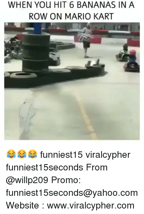 Funny, Mario Kart, and Mario: WHEN YOu HIT 6 BANANAS IN A  ROW ON MARIO KART 😂😂😂 funniest15 viralcypher funniest15seconds From @willp209 Promo: funniest15seconds@yahoo.com Website : www.viralcypher.com