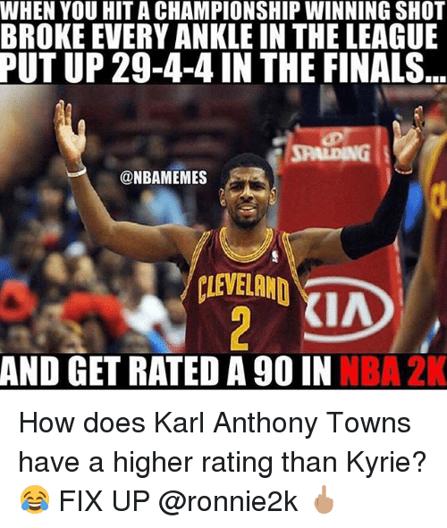 Karling: WHEN YOU HIT A CHAMPIONSHIP WINNING SHOT  BROKE EVERY ANKLE IN THE LEAGUE  PUT UP 29-4-4 IN THE FINALS  JPALDING  @NBAMEMES  KIA  AND GET RATED A 90 IN NBA 2K How does Karl Anthony Towns have a higher rating than Kyrie? 😂 FIX UP @ronnie2k 🖕🏽