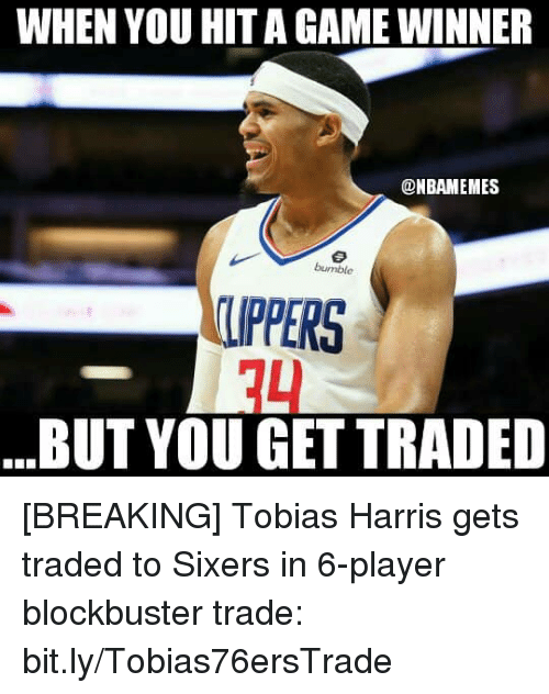 Blockbuster: WHEN YOU HIT A GAME WINNER  @NBAMEMES  UPPERS  14  BUT YOU GET TRADED [BREAKING] Tobias Harris gets traded to Sixers in 6-player blockbuster trade: bit.ly/Tobias76ersTrade