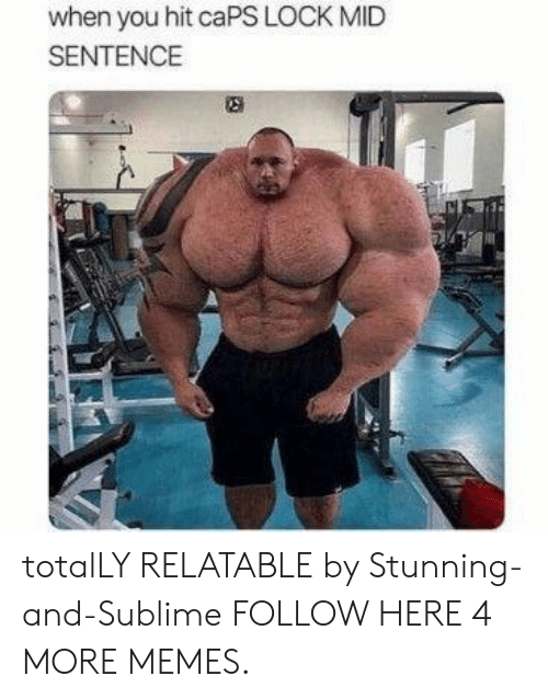 Sublime: when you hit caPS LOCK MID  SENTENCE totalLY RELATABLE by Stunning-and-Sublime FOLLOW HERE 4 MORE MEMES.