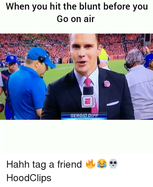 aires: When you hit the blunt before you  Go on air  SERGIO DIPP Hahh tag a friend 🔥😂💀 HoodClips