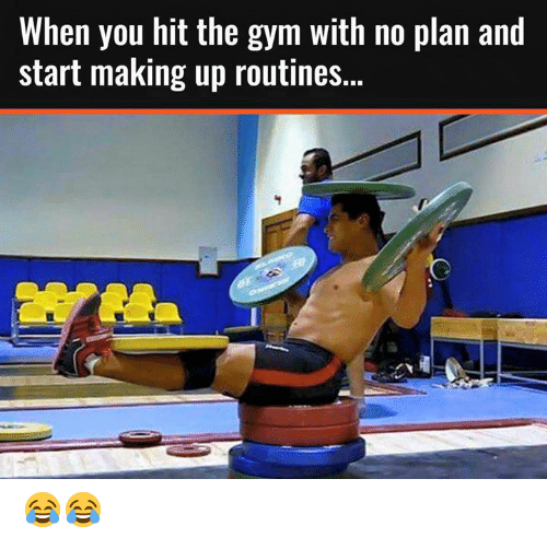 Making Up: When you hit the gym with no plan and  start making up routines... 😂😂