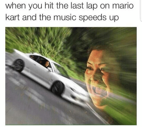 Mario Kart, Music, and Mario: when you hit the last lap on mario  kart and the music speeds up