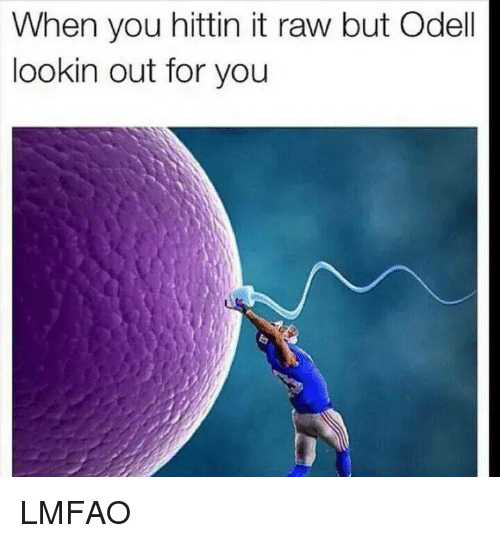 Dank Memes, Lmfao, and Raw: When you hittin it raw but Odell  lookin out for you LMFAO