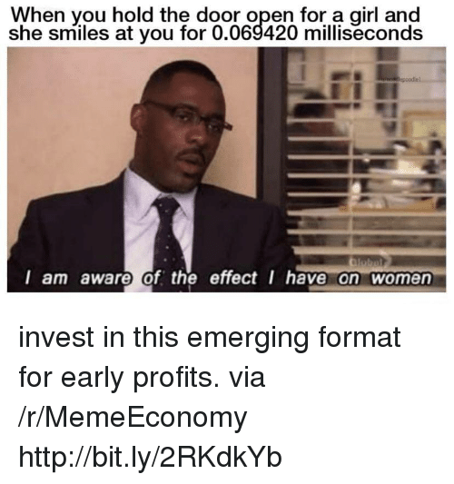 Hold The Door: When you hold the door open for a girl and  she smiles at you for 0.069420 milliseconds  l am aware of the effect I have on women invest in this emerging format for early profits. via /r/MemeEconomy http://bit.ly/2RKdkYb
