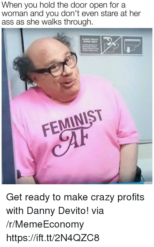 Hold The Door: When you hold the door open for a  woman and you don't even stare at her  ass as she walks through.  FEMINIST Get ready to make crazy profits with Danny Devito! via /r/MemeEconomy https://ift.tt/2N4QZC8