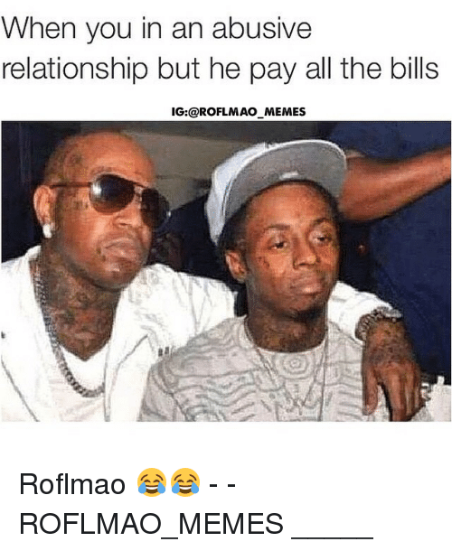 i pay all the bills in my relationship