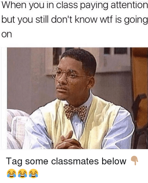 Wtf Is Going On: When you in class paying attention  but you still don't know wtf is going  on Tag some classmates below 👇🏽 😂😂😂