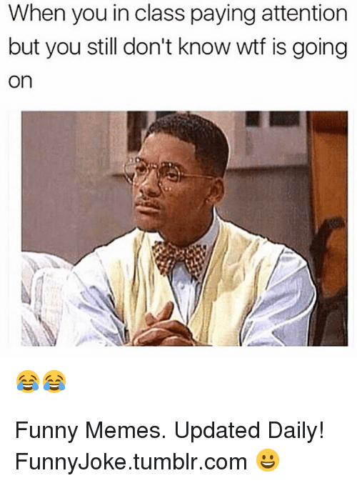 Wtf Is Going On: When you in class paying attention  but you still don't know wtf is going  on Funny Memes. Updated Daily! ⇢ FunnyJoke.tumblr.com 😀