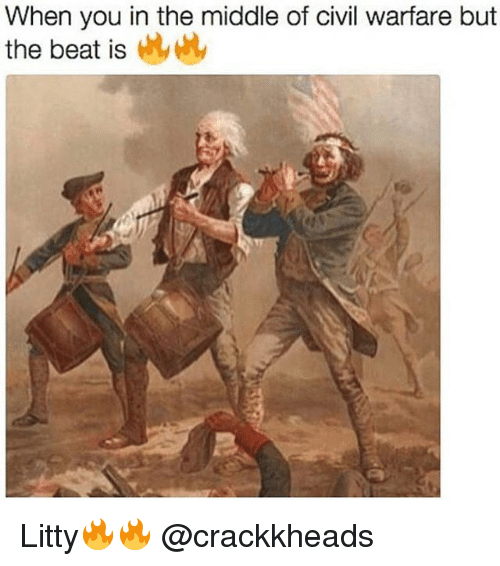 Memes, The Middle, and 🤖: When you in the middle of civil warfare but  the beat is Litty🔥🔥 @crackkheads