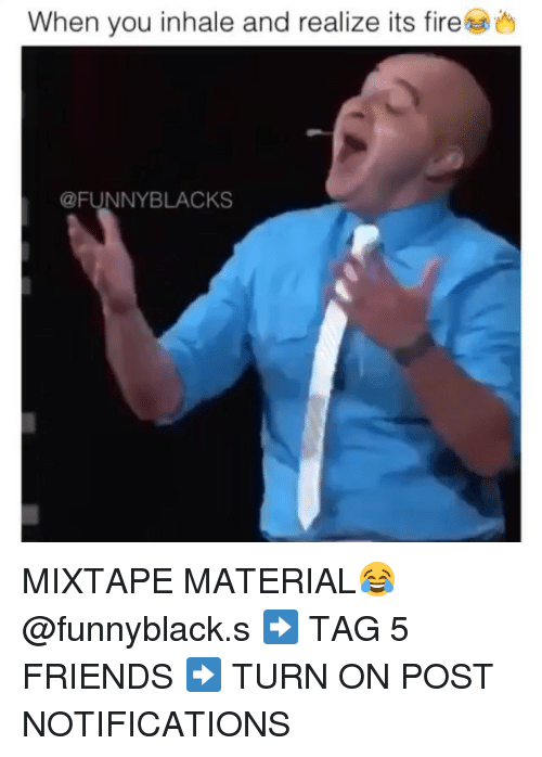 Friends: When you inhale and realize its fire  @FUNNY BLACKS MIXTAPE MATERIAL😂 @funnyblack.s ➡️ TAG 5 FRIENDS ➡️ TURN ON POST NOTIFICATIONS