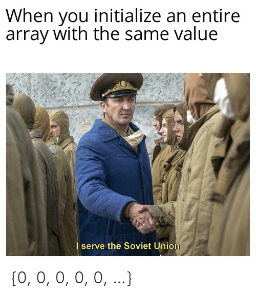 with-the-same: When you initialize an entire  array with the same value  I serve the Soviet Union {0, 0, 0, 0, 0, …}