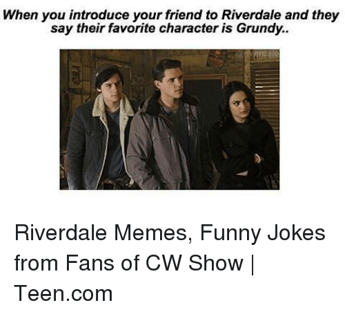 riverdale: When you introduce your friend to Riverdale and they  say their favorite character is Grundy.. Riverdale Memes, Funny Jokes from Fans of CW Show | Teen.com