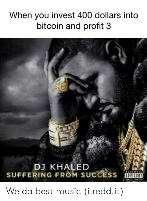 we-da-best: When you invest 400 dollars into  bitcoin and profit 3  DJ KHALED  SUFFERING FROM SUCCESS We da best music (i.redd.it)