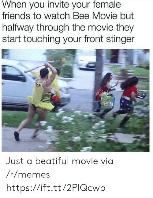 Bee Movie But: When you invite your female  friends to watch Bee Movie but  halfway through the movie they  start touching your front stinger Just a beatiful movie via /r/memes https://ift.tt/2PIQcwb
