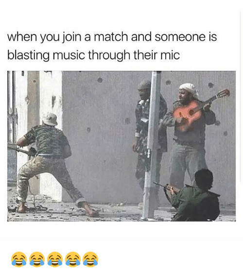 Funny, Music, and Match: when you join a match and someone is  blasting music through their mic 😂😂😂😂😂
