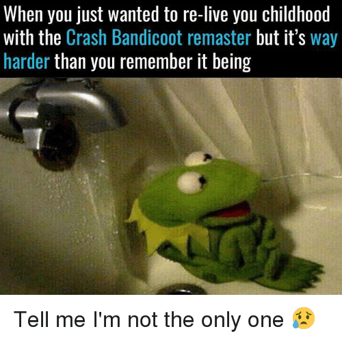 Crash Bandicoot, Memes, and Live: When you just wanted to re-lIve you childhood  with the Crash Bandicoot remaster but it's way  harder than you remember it being Tell me I'm not the only one 😥