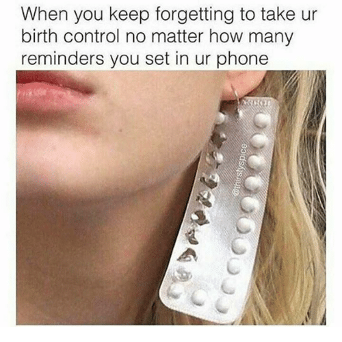 Phone, Control, and Birth Control: When you keep forgetting to take ur  birth control no matter how many  reminders you set in ur phone