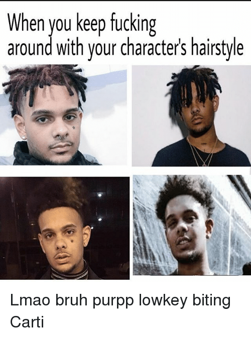 Bruh, Fucking, and Lmao: When you keep fucking  around with your character's hairstyle Lmao bruh purpp lowkey biting Carti