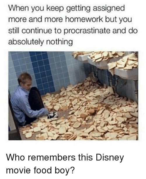when you keep getting assigned more and more homework but 14170091 🔥 25 best memes about procrastinating procrastinating memes,Procrastination Memes